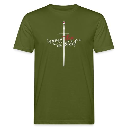 Leaver dea as slaef - Mannen Bio-T-shirt