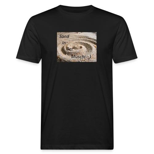 Sand in der Muschi - Männer Bio-T-Shirt