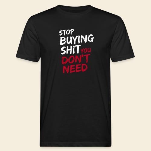 Stop buying shit 2 - Männer Bio-T-Shirt