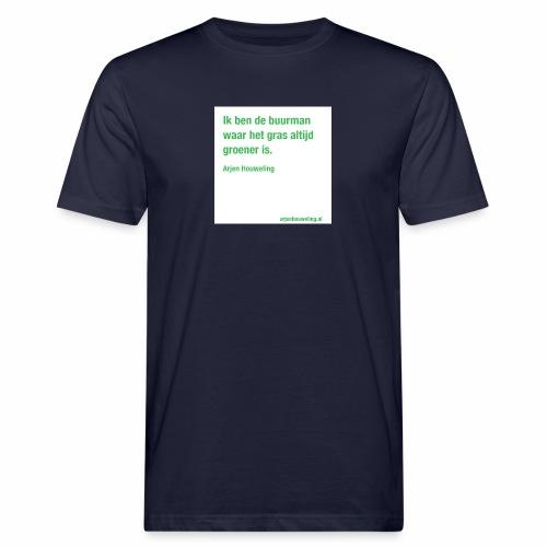 Ik ben de buurman waar het gras altijd groener is - Mannen Bio-T-shirt