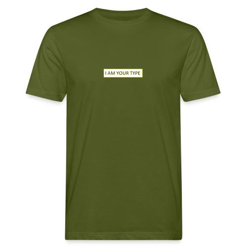 I AM YOUR TYPE - Camiseta ecológica hombre