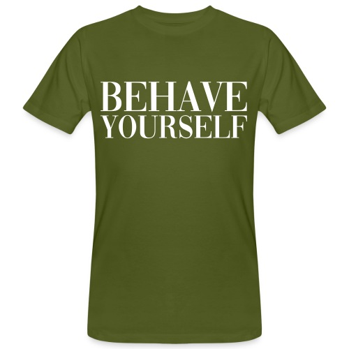 BEHAVE YOURSELF - Camiseta ecológica hombre
