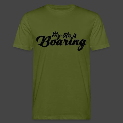 My Life is BOARING - Männer Bio-T-Shirt