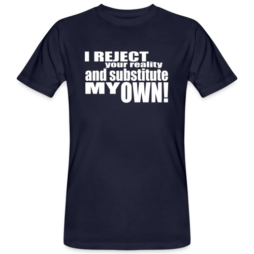 I reject your reality and substitute my own - Men's Organic T-Shirt