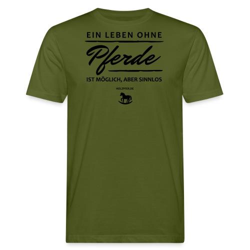 Leben ohne Pferde sinnlos - Männer Bio-T-Shirt