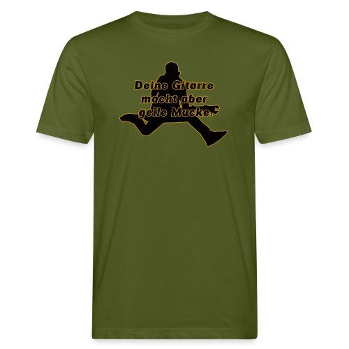 Deine Gitarre macht aber geile Mucke. - Männer Bio-T-Shirt