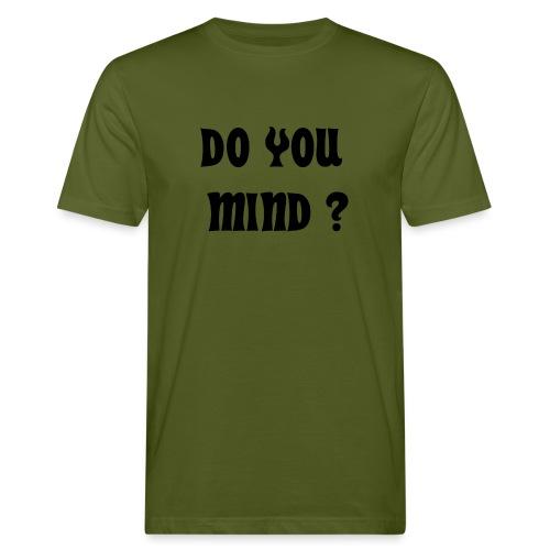 DO YOU MIND ? - T-shirt bio Homme