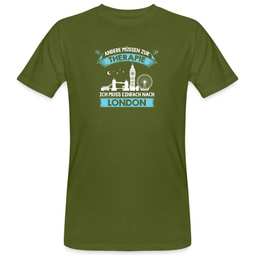 Andere müssen zur Therapie - Ich muss nach London - Männer Bio-T-Shirt