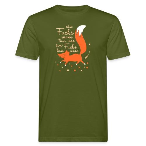 einfuchsmusstun - Männer Bio-T-Shirt