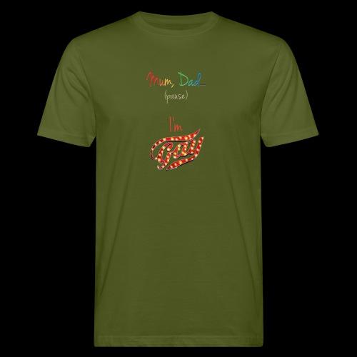 Mum, Dad I'm Gay - Men's Organic T-Shirt