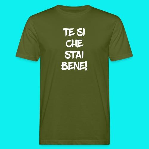 Te si che stai bene - T-shirt ecologica da uomo