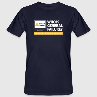 Who Is General Failure? Are You In The Military? - Men's Organic T-shirt