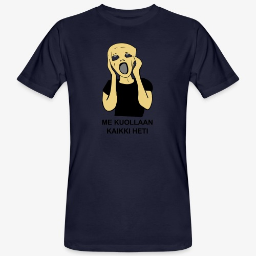 ME KUOLLAAN KAIKKI HETI - Miesten luonnonmukainen t-paita