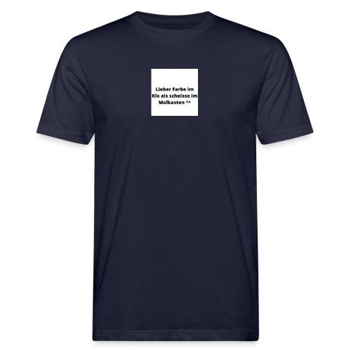 Lieber Farbe im Klo als scheisse im Malkasten ^^ - Männer Bio-T-Shirt