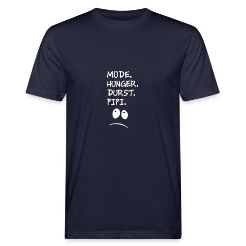 Müde Hunger Durst Pipi - Männer Bio-T-Shirt