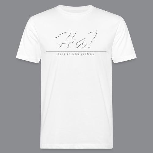 Ha? Come ti vieni quattro? - Männer Bio-T-Shirt