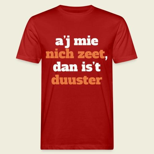 A'j mie nich zeet, dan is 't duuster - Mannen Bio-T-shirt