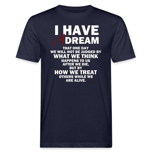 I HAVE A DREAM - Men's Organic T-Shirt