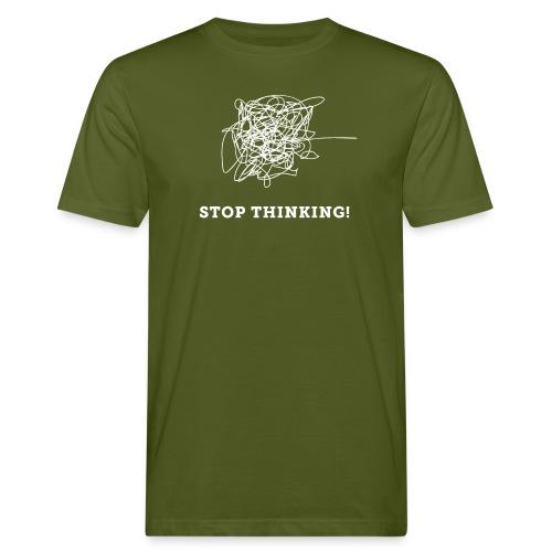 Stop Thinking - Männer Bio-T-Shirt