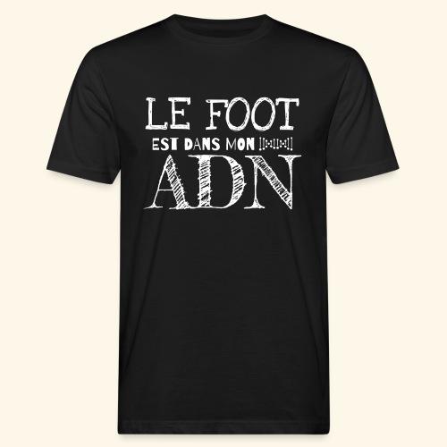 FOOTBALL - Le foot est dans mon ADN - T-shirt bio Homme