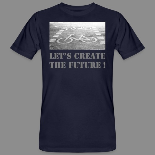 let s create the future - Männer Bio-T-Shirt
