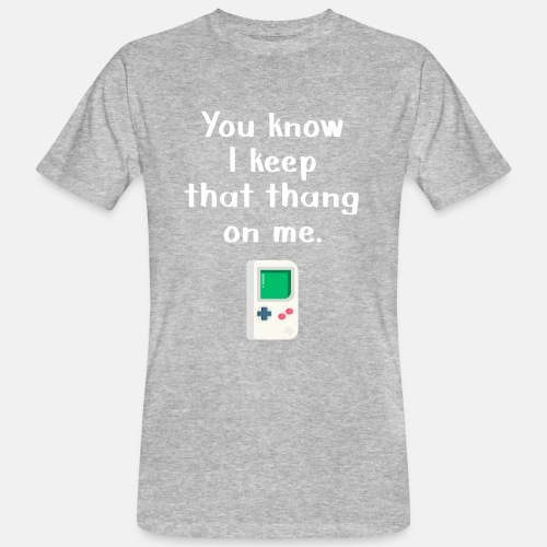 You Know I keep that thang on me. Gaming t-shirt - Men's Organic T-Shirt