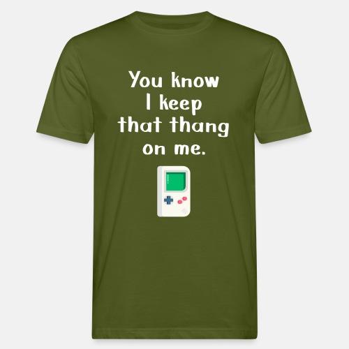 You Know I keep that thang on me. Gaming t-shirt - Men's Organic T-Shirt