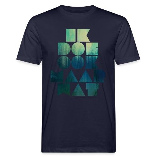 Ik doe ook maar wat - Mannen Bio-T-shirt