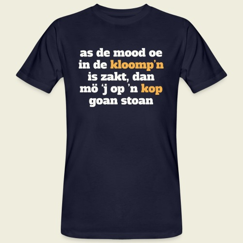 As de mood oe in de kloomp'n is zakt... - Mannen Bio-T-shirt
