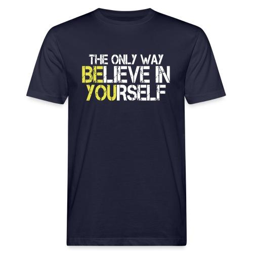 Believe in yourself - Männer Bio-T-Shirt