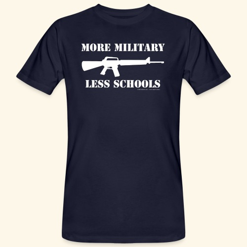 MORE MILITARY - LESS SCHOOLS - Männer Bio-T-Shirt