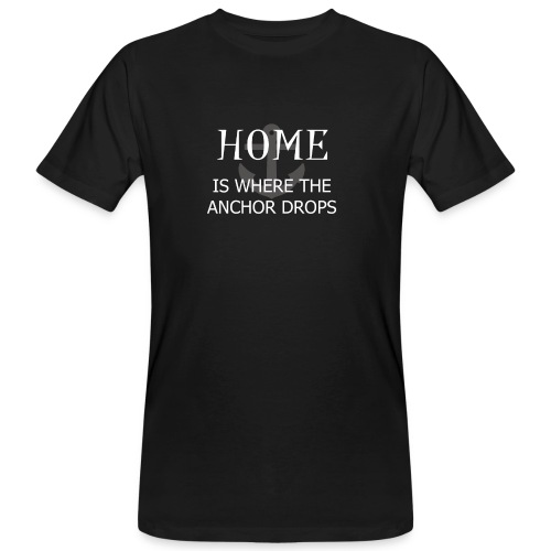Home is where the anchor drops - Men's Organic T-Shirt