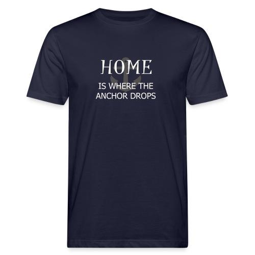 Home is where the anchor drops - Men's Organic T-Shirt