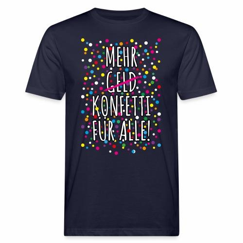 07 Mehr Geld Konfetti für alle Karneval - Männer Bio-T-Shirt