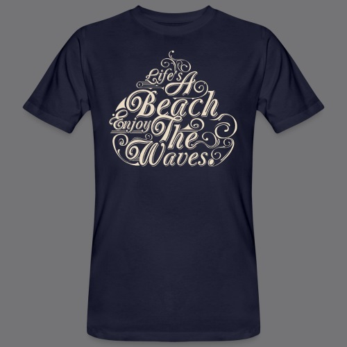 LIFE A BEACH ENJOY THE WAVES Tee Shirts - Men's Organic T-Shirt