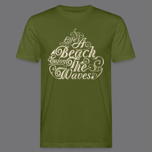 LIFE A BEACH ENJOY THE WAVES Tee Shirts - Men's Organic T-Shirt