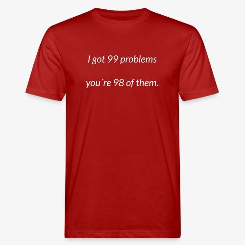 I got 99 problems - Men's Organic T-Shirt