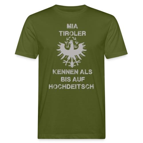 Mia Tiroler kennen als bis auf hochdeitsch - Männer Bio-T-Shirt
