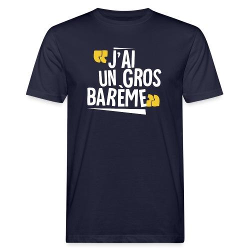 J'ai un gros barème - T-shirt bio Homme