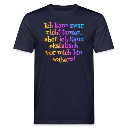 Nicht tanzen aber ekstatisch wabern - Männer Bio-T-Shirt
