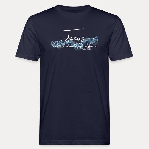 Jesus ist die Quelle des Lebens - Männer Bio-T-Shirt
