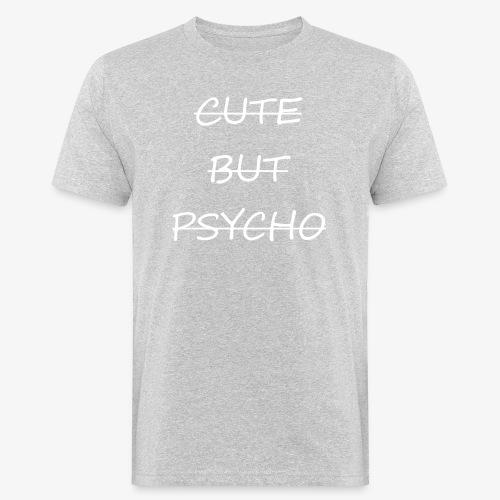 CUTE BUT PSYCHO - Männer Bio-T-Shirt