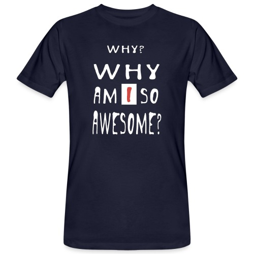 WHY AM I SO AWESOME? - Men's Organic T-Shirt