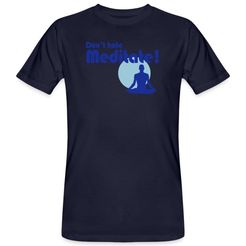 Don't hate, meditate! - Männer Bio-T-Shirt