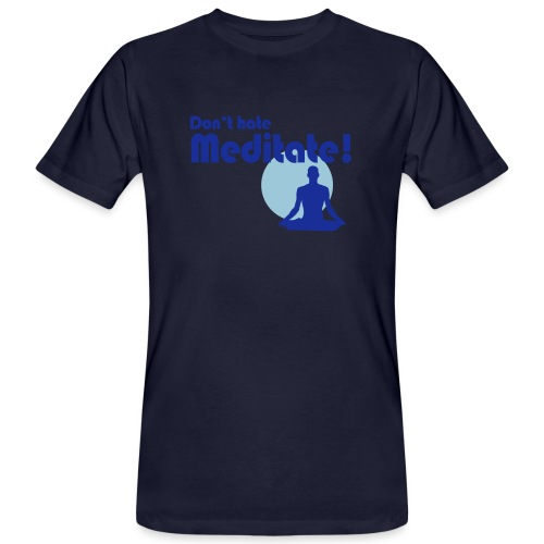 Don't hate, meditate! - Männer Bio-T-Shirt
