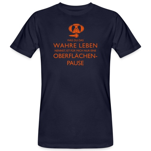 Das Wahre Leben? Nur Oberflächenpause! - Männer Bio-T-Shirt