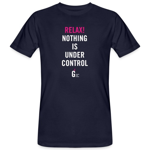 RELAX Nothing is under control I - Men's Organic T-Shirt