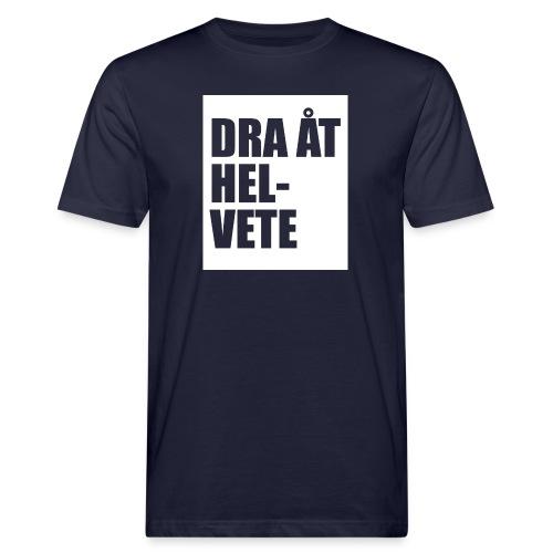 Dra åt helvete - Ekologisk T-shirt herr