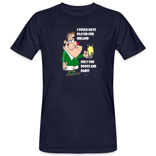 I COULD HAVE PLAYED FOR IRELAND ONLY FOR BOOZE - Men's Organic T-Shirt
