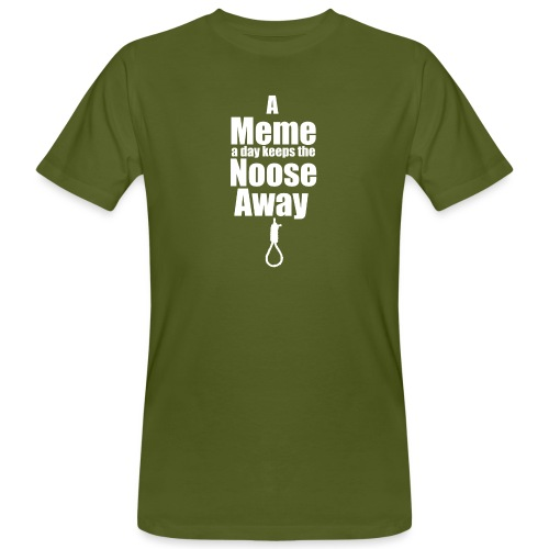 A Meme a day keeps the Noose Away [w] - Men's Organic T-Shirt